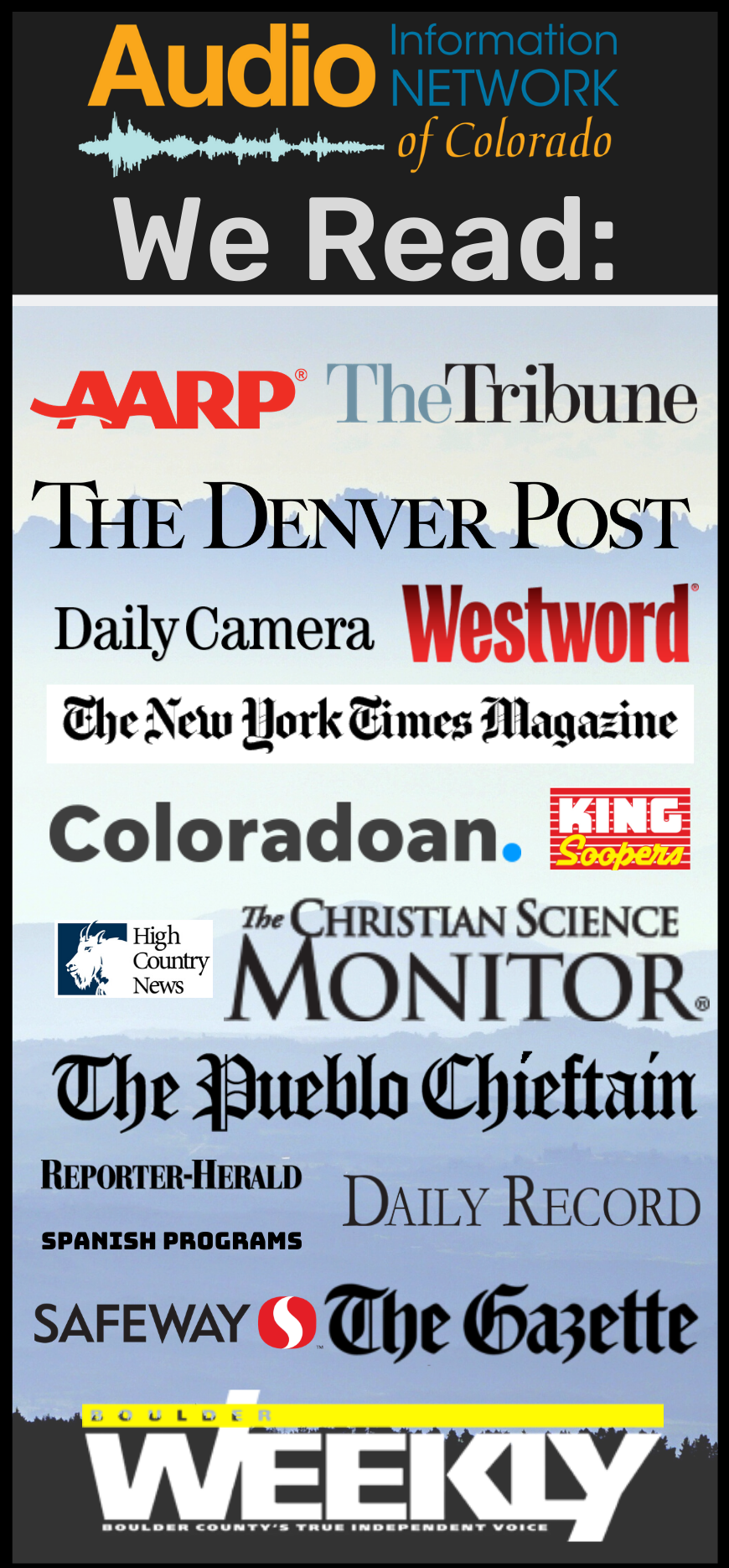 We read AARP, The tribune, the denver post, the daily camera, westword, new york times, coloradoan, king soopers grocery ads, the christianc science monitor, the pueblo chieftain, and more.